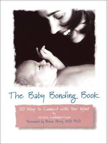 The Baby Bonding Book: 50 Ways To Connect With Your Infant