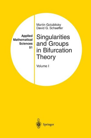 Singularities And Groups In Bifurcation Theory: Volume I (Applied Mathematical Sciences)