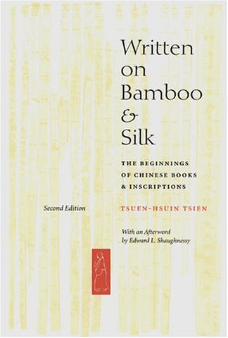 Written On Bamboo And Silk: The Beginnings Of Chinese Books And Inscriptions, Second Edition