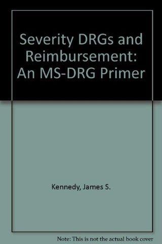 Severity Drg'S And Reimbursement: An Ms-Drg Primer