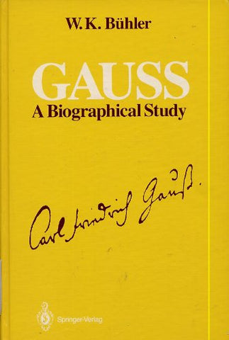 (Carl Friedrich) Gauss: A Biographical Study