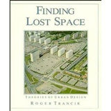 Finding Lost Space: Theories Of Urban Design