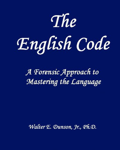 The English Code: A Forensic Approach To Mastering The English Language