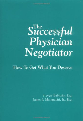 The Successful Physician Negotiator : How To Get What You Deserve