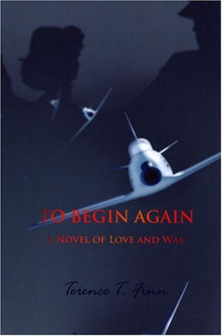 To Begin Again: A Novel Of Love And War