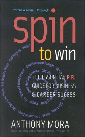 Spin To Win: The Essential P.R. Guide For Business And Career Success