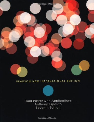 Fluid Power With Applications: Pearson New International Edition