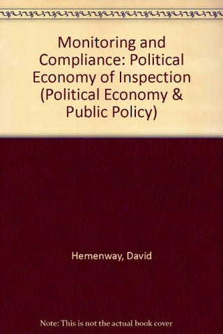 Monitoring And Compliance: The Political Economy Of Inspection (Political Economy And Public Policy)