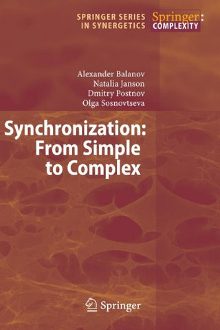 Synchronization: From Simple To Complex (Springer Series In Synergetics)