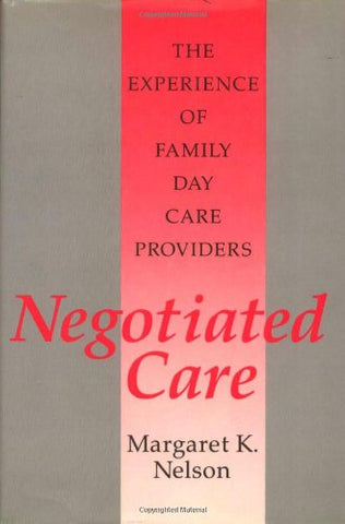 Negotiated Care: The Experience Of Family Day Care Providers (Women In The Political Economy)