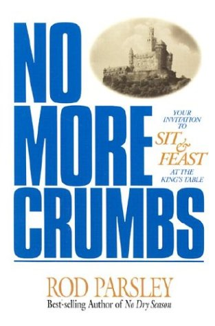 No More Crumbs: Your Invitation To Sit And Feast At The King'S Table