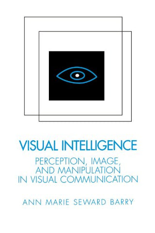 Visual Intelligence: Perception, Image, And Manipulation In Visual Communication