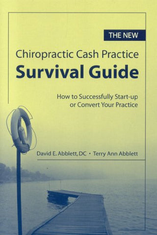 The New Chiropractic Cash Practice Survival Guide: How To Successfully Start-Up Or Convert Your Practice