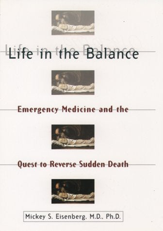 Life In The Balance: Emergency Medicine And The Quest To Reverse Sudden Death