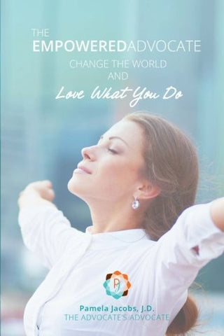 The Empowered Advocate: Change The World And Love What You Do