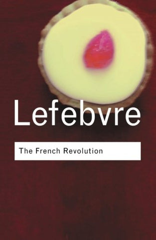 The French Revolution: From Its Origins To 1793 (Routledge Classics)