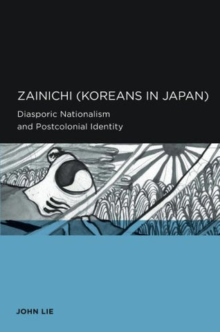 Zainichi (Koreans In Japan): Diasporic Nationalism And Postcolonial Identity (Global, Area, And International Archive)