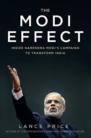 The Modi Effect: Inside Narendra Modi'S Campaign To Transform India