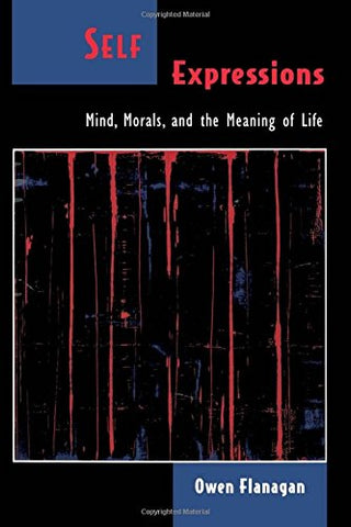 Self Expressions: Mind, Morals, And The Meaning Of Life (Philosophy Of Mind)