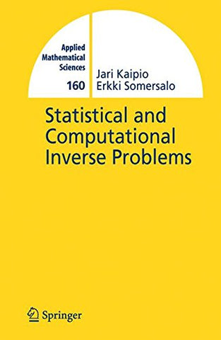 Statistical And Computational Inverse Problems (Applied Mathematical Sciences) (V. 160)