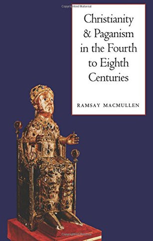 Christianity And Paganism In The Fourth To Eighth Centuries