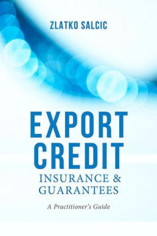 Export Credit Insurance And Guarantees: A Practitioner'S Guide