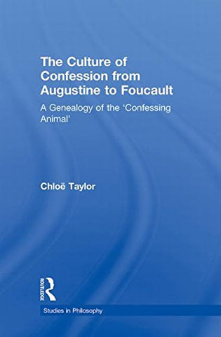 The Culture Of Confession From Augustine To Foucault: A Genealogy Of The 'Confessing Animal' (Studies In Philosophy)