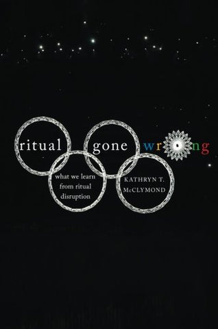 Ritual Gone Wrong: What We Learn From Ritual Disruption (Oxford Ritual Studies Series)