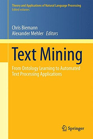 Text Mining: From Ontology Learning To Automated Text Processing Applications (Theory And Applications Of Natural Language Processing)