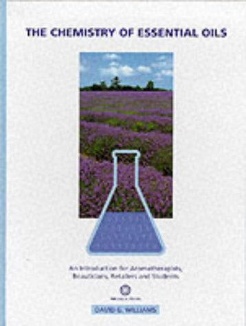 The Chemistry Of Essential Oils: An Introduction For Aromatherapists, Beauticians, Retailers & Students