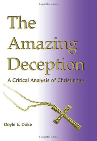 The Amazing Deception: A Critical Analysis Of Christianity