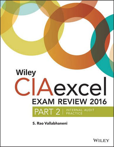 Wiley Ciaexcel Exam Review 2016: Part 2, Internal Audit Practice (Wiley Cia Exam Review Series)