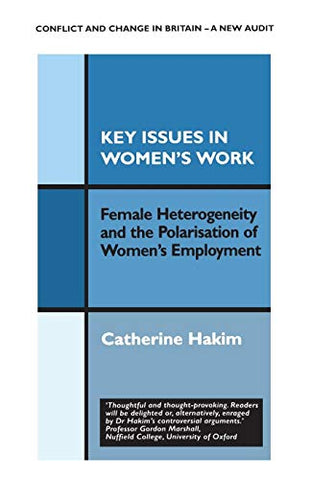 Key Issues In Women'S Work: Female Heterogeneity And The Polarisation Of Women'S Employment (Conflict And Change In Britain Series, 4)