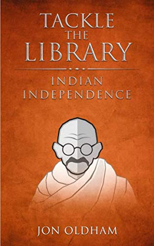 Tackle The Library - Indian Independence: History For The Curious