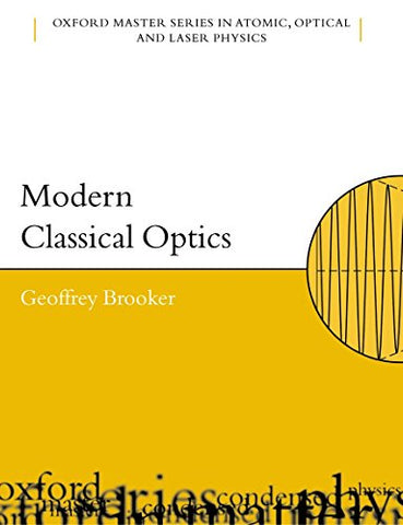 Modern Classical Optics (Oxford Master Series In Physics)