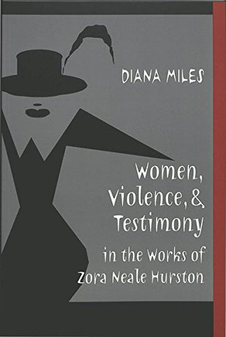 Women, Violence, And Testimony In The Works Of Zora Neale Hurston (African-American Literature And Culture)
