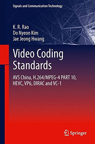 Video Coding Standards: Avs China, H.264/Mpeg-4 Part 10, Hevc, Vp6, Dirac And Vc-1 (Signals And Communication Technology)