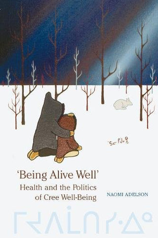 'Being Alive Well': Health And The Politics Of Cree Well-Being (Anthropological Horizons)