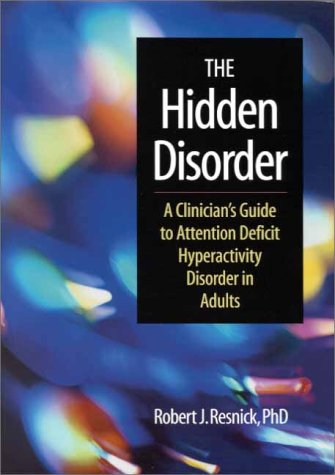 The Hidden Disorder: A Clinician'S Guide To Attention Deficit Hyperactivity Disorder In Adults