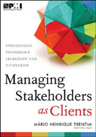 Managing Stakeholders As Clients: Sponsorship, Partnership, Leadership, And Citizenship