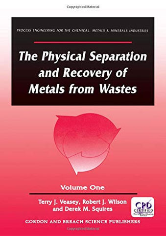 The Physical Separation And Recovery Of Metals From Waste, Volume One (Process Engineering For The Chemical, Metals And Minerals Industries, Vol 1)