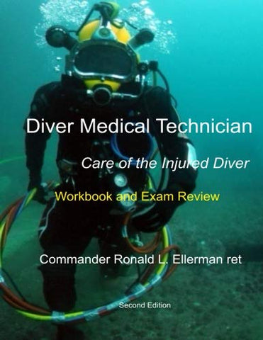 Diver Medical Technician - Care Of The Injured Diver: Workbook & Exam Review