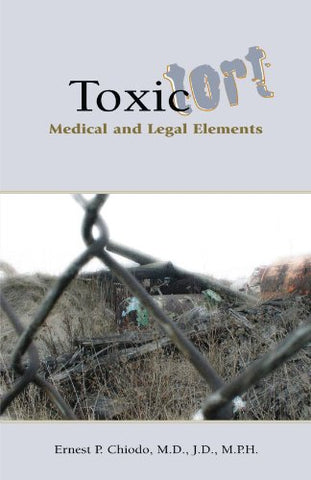 Toxic Tort: Medical And Legal Elements 1St Edition
