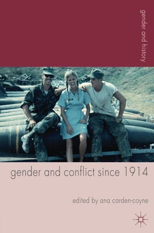 Gender And Conflict Since 1914: Historical And Interdisciplinary Perspectives (Gender And History)
