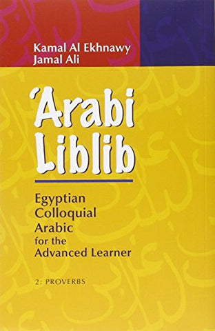 'Arabi Liblib: Egyptian Colloquial Arabic For The Advanced Learner. 2: Proverbs