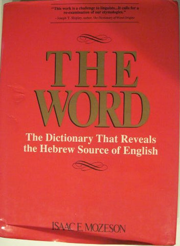 The Word: The Dictionary That Reveals The Hebrew Source Of English