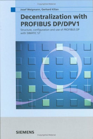 Decentralization With Profibus Dp/Dpv1: Architecture And Fundamentals, Configuration And Use With Simatic S7