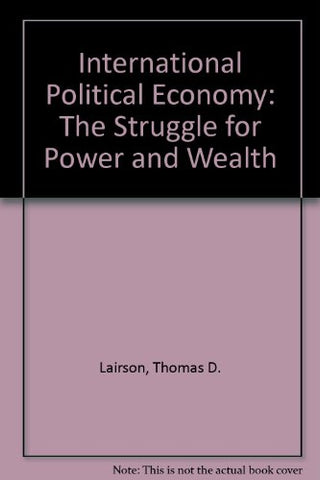 International Political Economy: The Struggle For Power And Wealth