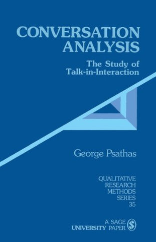 Conversation Analysis: The Study Of Talk-In-Interaction (Qualitative Research Methods)