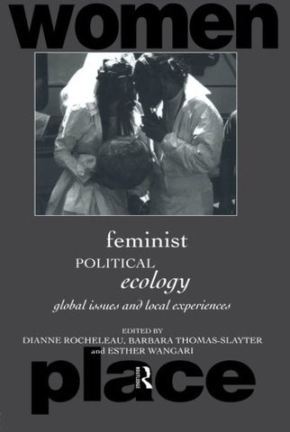 Feminist Political Ecology: Global Issues And Local Experience (Routledge International Studies Of Women And Place)